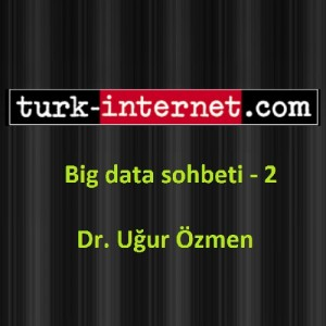 Big Data Röportajı 2 – Turk-Internet.com