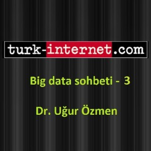 Big Data Röportajı 3 – Turk-Internet.com